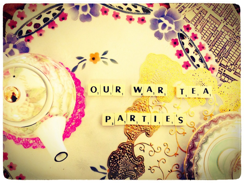 Our War Tea Parties