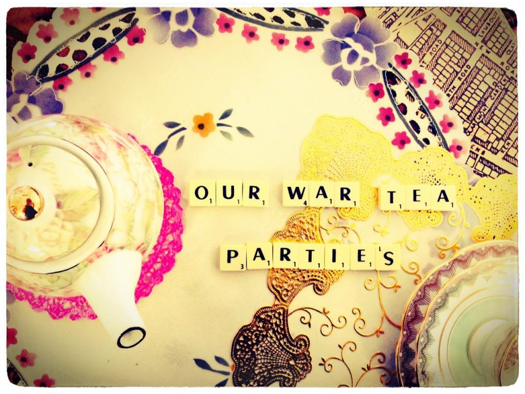 Our War Tea Parties